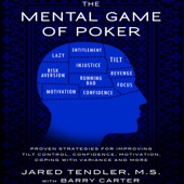 The Mental Game of Poker: Proven Strategies for Improving Tilt Control, Confidence, Motivation, Coping with Variance, And More (Unabridged) - Jared Tendler, Barry Carter