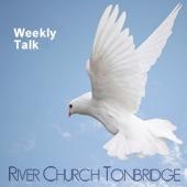 River Church Tonbridge - Talk of the Week