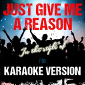 Just Give Me a Reason (In the Style of Pink) [Karaoke Version]