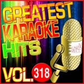 Greatest Karaoke Hits, Vol. 318 (Karaoke Version)