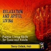 Relaxation and Joyful Living - Positive Living Skills for Teens and Adults