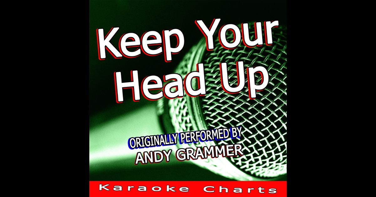 Keep Your Head Up (Originally Performed By Andy Grammer) - Single by  Karaoke Charts on Apple Music