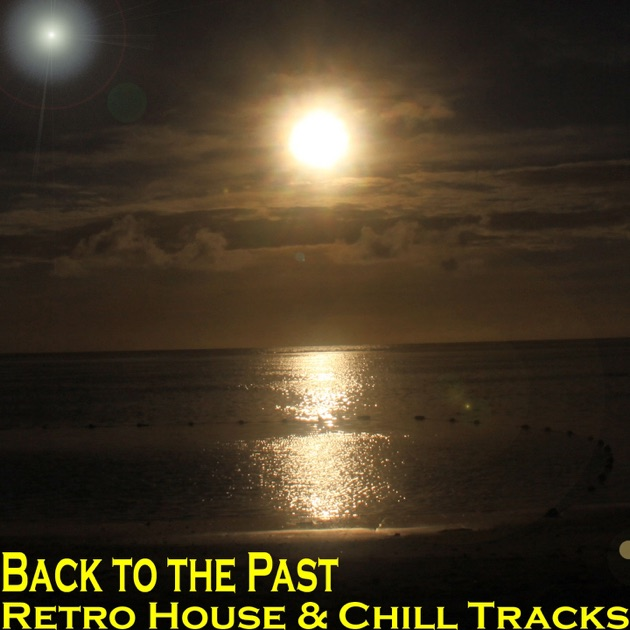Back to the past retro house chill tracks by various for Retro house music