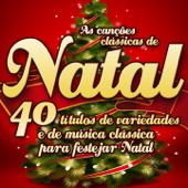 As Canções Clássicas de Natal - 40 títulos de variedades e de música clássica para festejar Natal (Remastered)