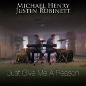 Just Give Me a Reason - Michael Henry & Justin Robinett