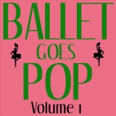 Modern Ballet Class Series - Ballet Goes Pop - Volume 1  artwork