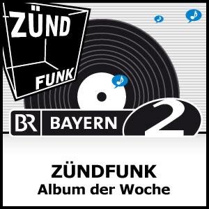 ZÜNDFUNK - Album der Woche - Bayern 2