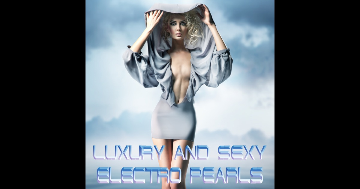 Luxury and sexy electro pearls just the best electro for Top house tunes