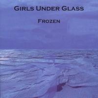 Girls Under Glass - Frozen