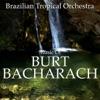 Music of Burt Bacharach, Brazilian Tropical Orchestra
