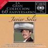 La Gran Coleccion del 60 Aniversario CBS - Javier Solis, Javier Solis