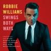 Swings Both Ways (Deluxe Audio & Visual), Robbie Williams