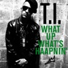 What Up, What's Haapnin' - Single, T.I.