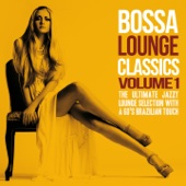 Bossa Lounge Classics, Vol. 1 (The Ultimate Jazzy Lounge Selection With a 60's Brazilian Touch)