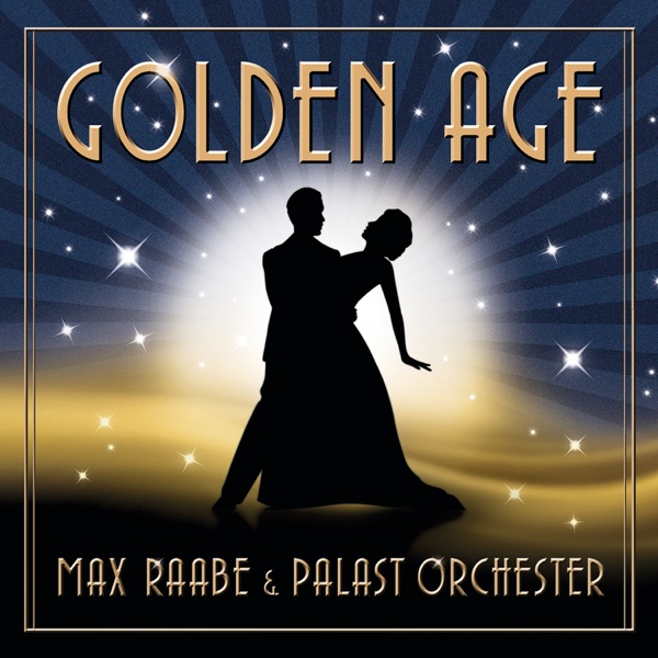 Golden Age | Max Raabe, Das Palast Orchester