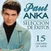 Paul Anka Selección de Éxitos. 15 Canciones de Amor