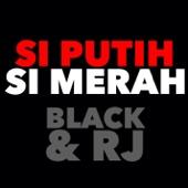 Si Putih Si Merah - Black & RJ