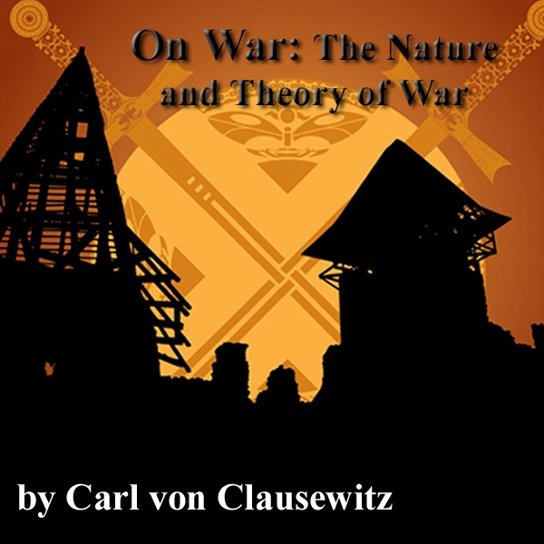 an analysis of clausewitz theories regarding the nature of war Jomini, the art of war general henry lloyd provided the intellectual foundation for jomini's theories lloyd wrote an analysis clausewitz approached war.