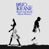 Bend & Break (Basto vs. Keane) [Basto Remix]
