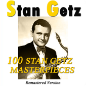 100 Stan Getz Masterpieces (Remastered Version)