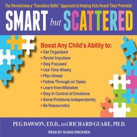 Smart but Scattered: The Revolutionary 'Executive Skills' Approach to Helping Kids Reach Their Potential (Unabridged) - Peg Dawson & Richard Guare mp3 listen download