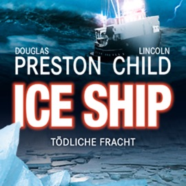 Ice Ship - Tödliche Fracht - Douglas Preston & Lincoln Child mp3 listen download