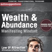 Wealth & Abundance Manifesting Mindset: Autosuggestions, Law of Attraction Affirmations, Positive Thinking