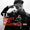 Ready for Whatever - Single, T.I.