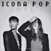 Icona Pop - I Love It