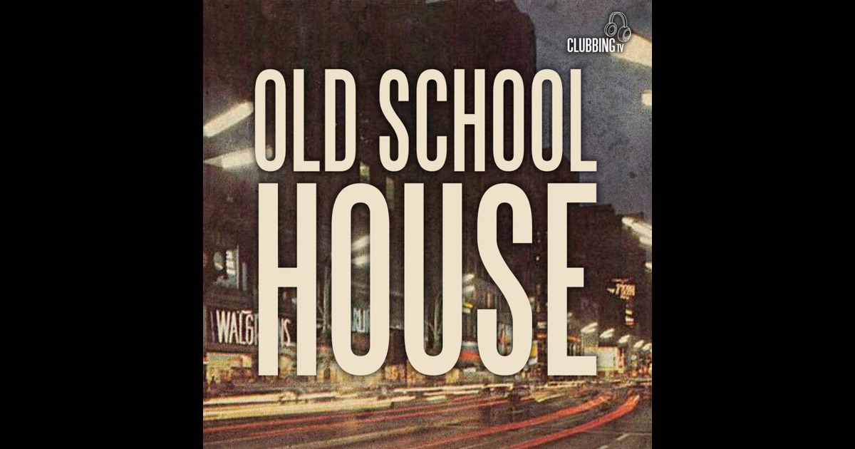 Old school house by various artists on apple music for Best old school house songs
