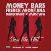 Show Me That (feat. French Montana & Dadecounty Mustafa) - Single, Money Bars
