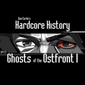 Episode 27 - Ghosts of the Ostfront I (feat. Dan Carlin)