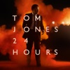 24 Hours, Tom Jones