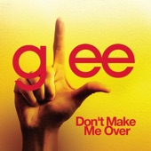 Don't Make Me Over (Glee Cast Version) - Single