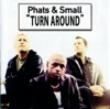 Phats & Small - Turn Around