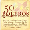 50 Boleros Para el Recuerdo, Trío Los Panchos, Pedro Vargas, Pedro Infante, Gregorio Barrios, Fernando Albuerne, Leo Marini, Hugo Romani, Fernando Torres & Genaro Salinas