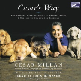 Cesar's Way: The Natural, Everyday Guide to Understanding and Correcting Common Dog Problems (Unabridged) - Cesar Millan and Melissa Jo Peltier mp3 listen download