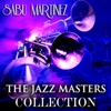The Jazz Masters Collection (Original Jazz Recordings) [Remastered], Sabu Martinez