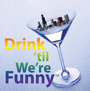 Drink 'til We're Funny!