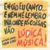 Então Eu Canto ... e Nem Me Lembro Pra Onde As Coisas Vão (feat. Ivan Lins) ジャケット写真