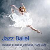 Jazz Ballet: Musique de Danse, Piano Jazz Musique pour Cours de Danse Classique, Ballet et Exercices à la Barre, Tango et Musique Sensuelle, Musique Francaise pour la Danse sur les Pointes
