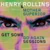 Get Some Go Again Sessions, Henry Rollins & Mother Superior