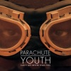 Parachute Youth - Can?t Get Better Than This