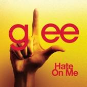 Hate On Me (Glee Cast Version) - Single