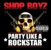 Party Like a Rockstar - Shop Boys