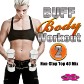 Buff Body Workout 2 (Non-Stop DJ Mix for Fitness) [132 BPM]