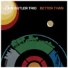 Better Than - EP, John Butler Trio