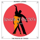 The Roots Of Tango - Jewels Of The 50's, Vol. 1