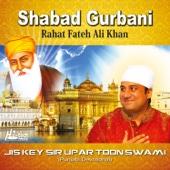 Shabad Gurbani - Jis Key Sir Upar Toon Swami, Vol. 37 - Rahat Fateh Ali Khan