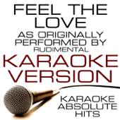 Feel the Love (As Originally Performed By Rudimental) [Karaoke Version]